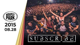 SUBSCRIBE - BUDAPEST PARK 2015 full show