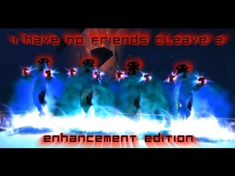 I have no friends cleave 2 [Multiboxing 2k+] - Enhancement E
