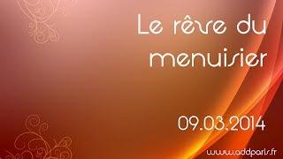 """""""Le rêve du menuisier"""" (Culte du Dimanche 09 Mars 2014)"""