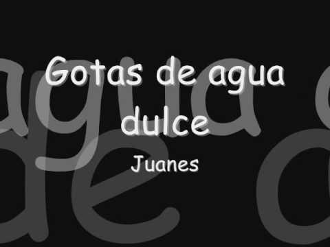Juanes – Gotas de agua dulce- Con letra