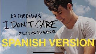 I DON'T CARE (SPANISH VERSION/VERSIÓN EN ESPAÑOL) Cover Ed Sheeran & Justin Bieber Traducida por: Diego Troconis Instrumental: agfx ...