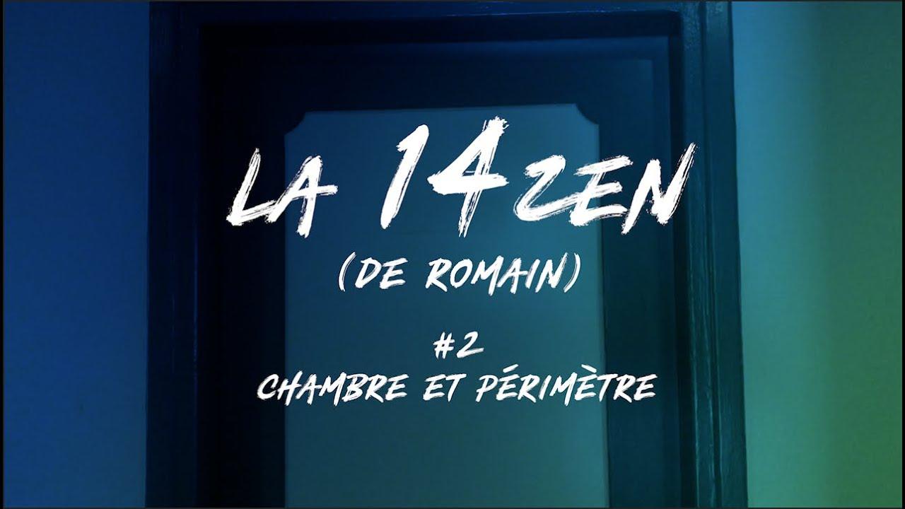 La 14ZEN (de Romain) - Episode 2 : Chambre et Périmètre