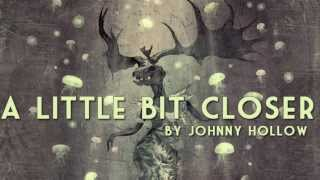 A Little Bit Closer | Johnny Hollow