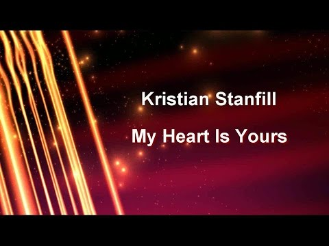 My Heart Is Yours - Kristian Stanfill (Lyrics on screen) HD