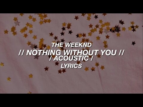 Nothing Without You /Acoustic/ — The Weeknd // Lyrics