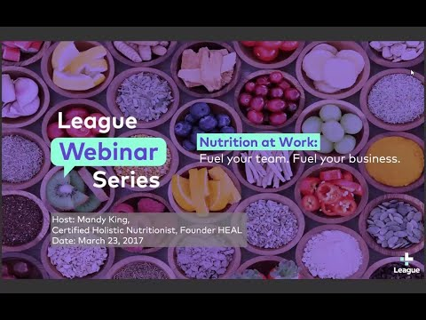 League Webinar: Nutrition At Work - Fuel Your Team. Fuel Your Business.
