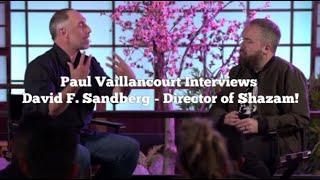 Paul Vaillancourt Interviews David F. Sandberg, Director Of Shazam