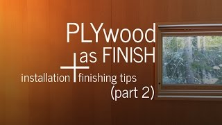Plywood As Finish  Part 2  - Installation, Tips, + Finishing