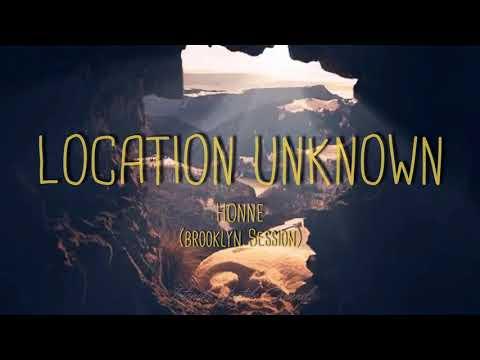 LOCATION UNKNOWN - Honne (Brooklyn Session) Lyric