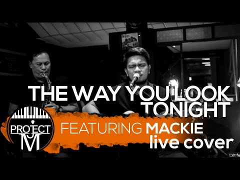 Project M Acoustic featuring MACKIE - The Way You Look Tonight (Michael Buble Cover)