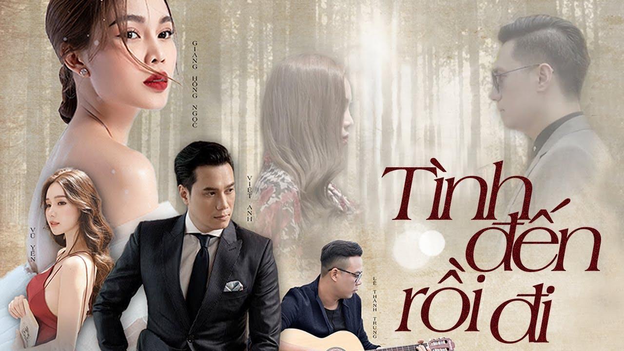 Tình Đến Rồi Đi – Giang Hồng Ngọc | Việt Anh, Vũ Yến, Lê Thành Trung | Official MV