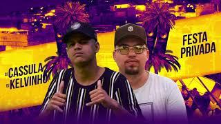 DJ Cassula e DJ Kelvinho - Festa Privada