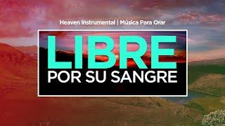 Música Instrumental Cristiana - LIBRE POR SU SANGRE | Ya No Soy Esclavo | Heaven Instrumental