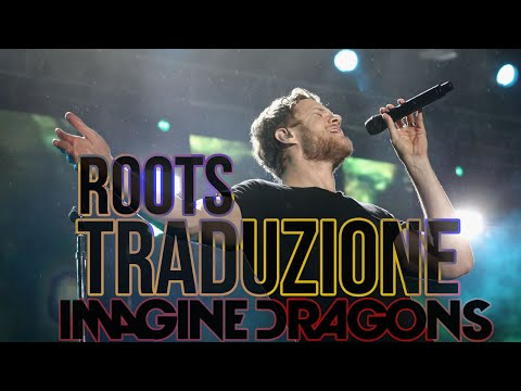 Imagine Dragons - Roots (TRADUZIONE IN ITALIANO)
