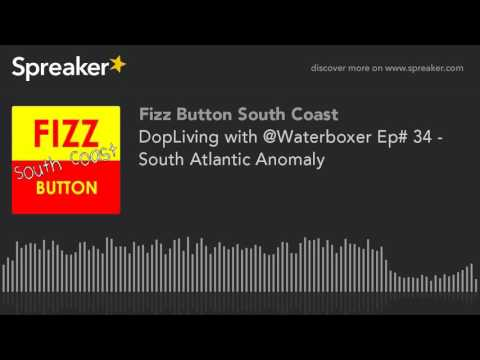 DopLiving with @Waterboxer Ep# 34 - South Atlantic Anomaly