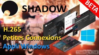 Shadow PC : enfin le H265  ! Test en jeu, comparatif, appli windows Beta !