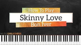 How To Play Skinny Love By Bon Iver On Piano - Piano Tutorial