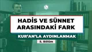Kur'an'la Aydınlanmak | HADİS VE SÜNNET ARASINDAKİ FARK