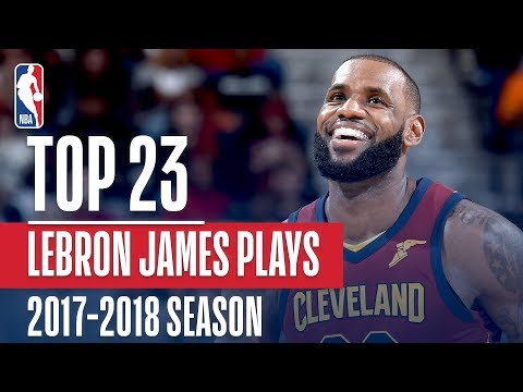 LeBron James Top 23 Plays From 2017-2018 Season