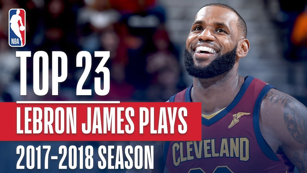 LeBron James' Top 23 Plays From 2017-2018 Season