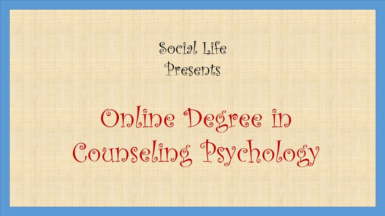 Online Degree In Counseling Psychology Social Life 20 Youtube