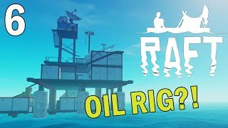 Abandoned Oil Rig?! - RAFT Gameplay - Part 6 - Survival Game