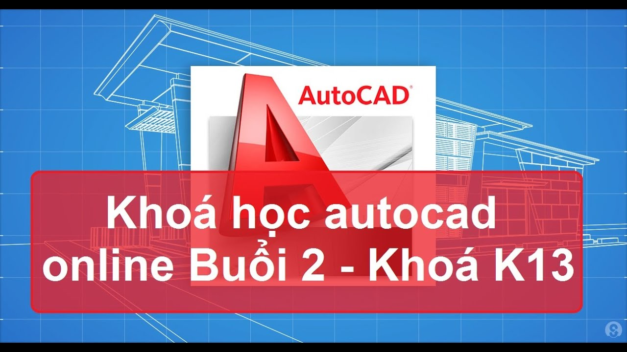 [hoccokhi] Khoá Học Autocad online – Buổi 2- K13 – Học Autocad tại nhà – Học autocad trực tuyến