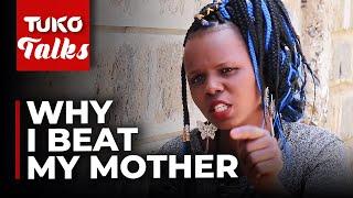 Why I beat my own mother- Lucy Nyawira | Tuko Talks | Tuko TV