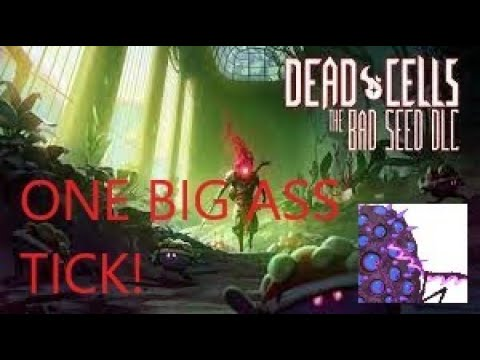 THAT'S ONE BIG ASS TICK! Dead Cells Bad Seed DLC |