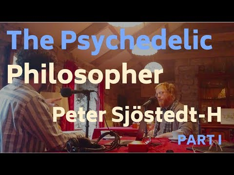 E09| The Psychedelic Philosopher, PART ONE, with Peter Sjöstedt-H
