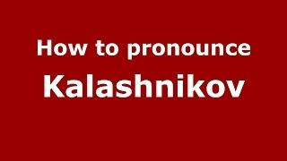 How to pronounce Kalashnikov (Russian/Russia) - PronounceNames.com