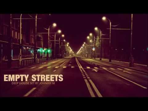 Empty Streets | Deep House Set | 2016 Mixed By Johnny M