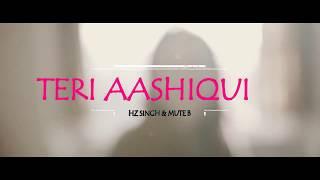 TERI AASHIQUI - Hz Singh   Mute B   Coming Soon   Official Music Video 2017