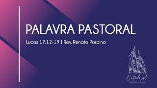 Lucas 17: 12 a 19 | Palavra Pastoral 10 | Rev. Renato Porpino - Pastor Efetivo