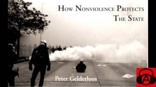 """""""How Nonviolence Protects the State"""" by Peter Gelderloos, Ch 6 - Nonviolence is Deluded"""