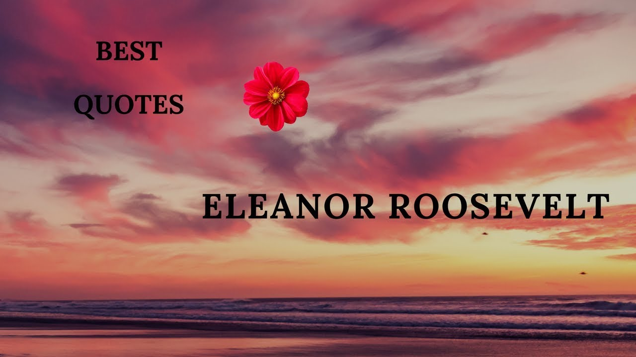 Famous Quotations By Eleanor: Eleanor Roosevelt Quotes