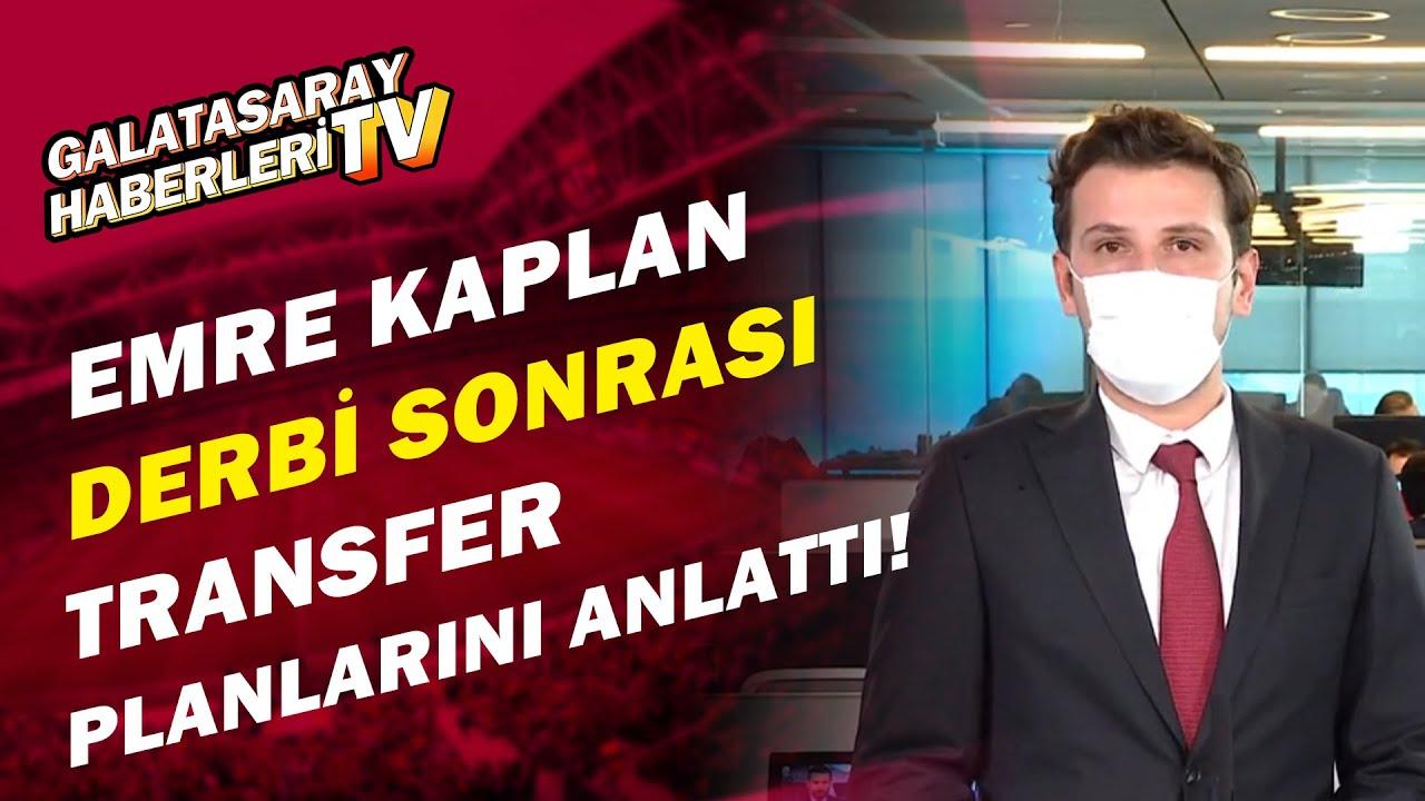 Emre Kaplan, Derbi Sonrası Galatasaray'ın Transfer Gündemini Açıkladı!