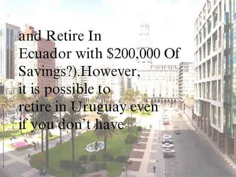 Retire in Uruguay with $200,000 of Savings