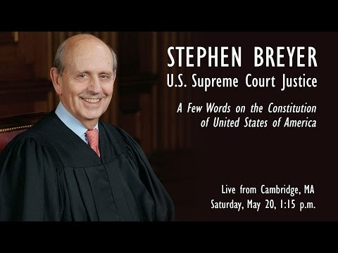 Justice Stephen Breyer: A Few Words On The U.S. Constitution
