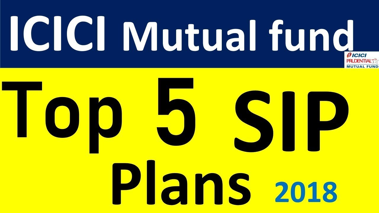 Top 5 mutual funds 2018 icici mutual funds best sip for Best sip plans