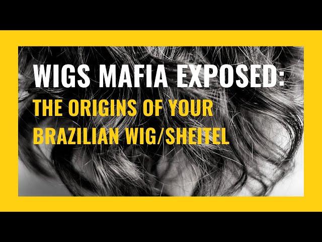 WIGS MAFIA EXPOSED: THE ORIGINS OF YOUR BRAZILIAN WIG/SHEITEL