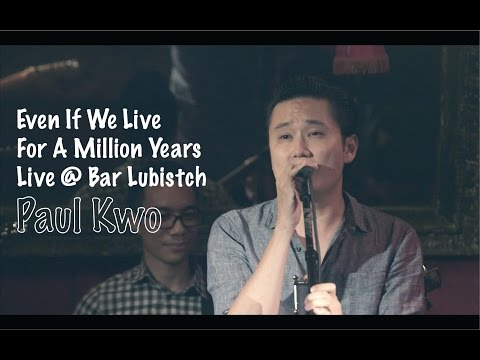 Even If We Live For A Million Years  Paul Kwo Live @ Bar Lubistch   Video