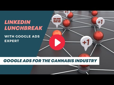 LinkedIn Lunchbreak: Google Ads for the Cannabis Industry