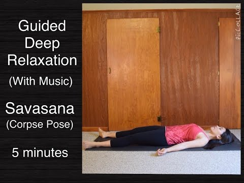 Guided Deep Relaxation (Corpse Pose/Savasana) - 5 minutes w/ music