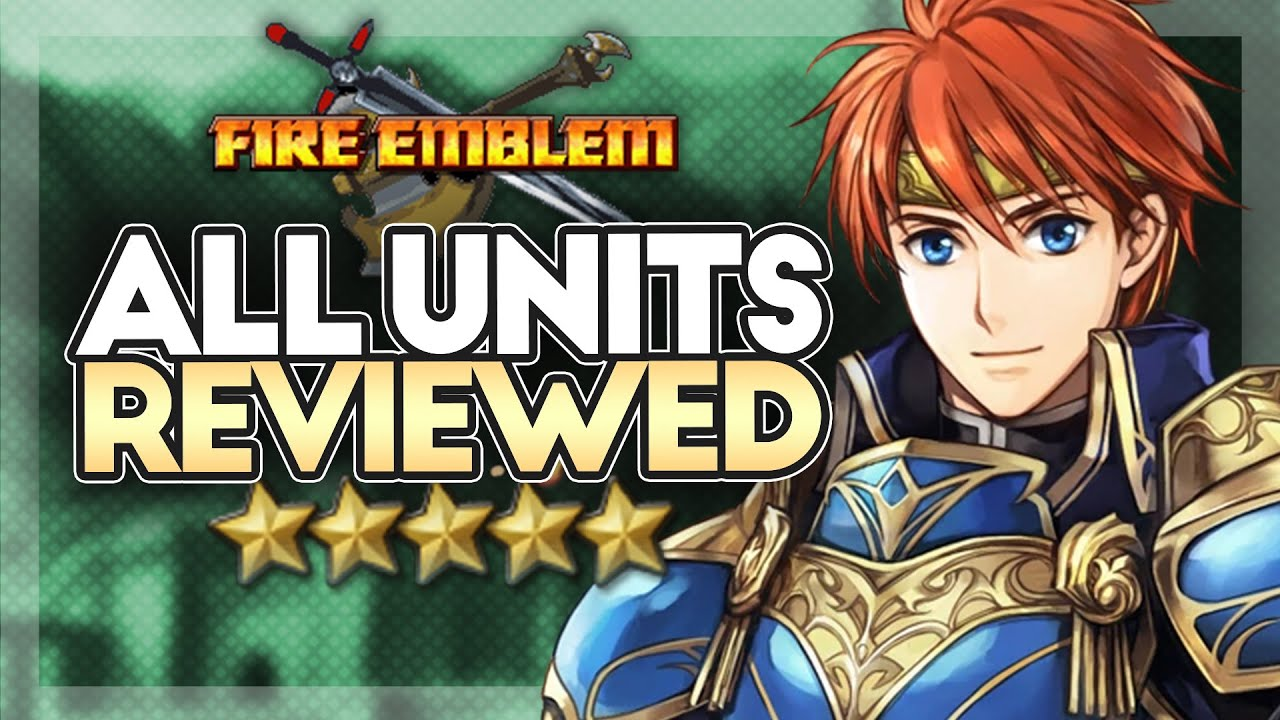 Fire Emblem 7 Unit Review Compilation Youtube