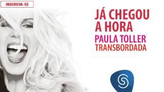 Paula Toller - Já Chegou a Hora (Transbordada) [Áudio Oficial]