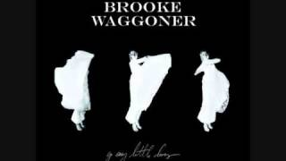 Brooke Waggoner - Go easy little doves, I