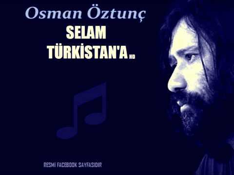 SELAM TÜRKİSTAN'A - Osman Öztunç