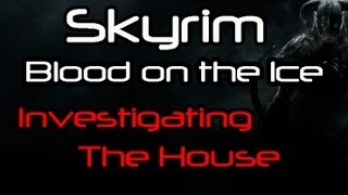 Repeat youtube video [HD] Skyrim - Blood on the Ice: Investigating The House (Walkthrough and Commentary)