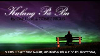 Repeat youtube video Kulang Pa Ba - Gomez Proud & One Love Ft. Mac Gee
